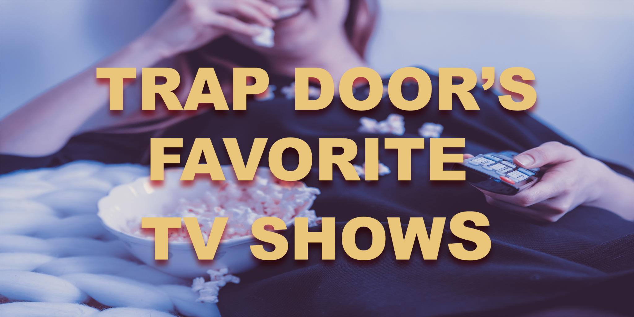 Trap Door's Favorite TV Shows - Trap Door Escape Room